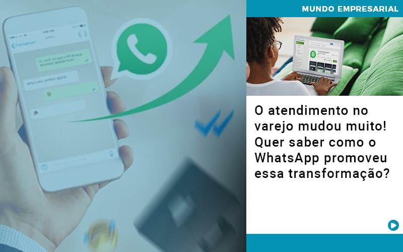 O Atendimento No Varejo Mudou Muito Quer Saber Como O Whatsapp Promoveu Essa Transformacao