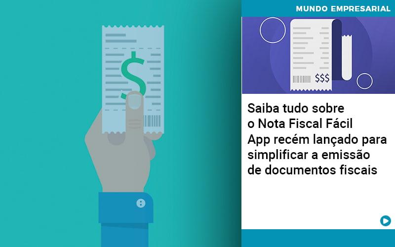 Saiba Tudo Sobre Nota Fiscal Facil App Recem Lancado Para Simplificar A Emissao De Documentos Fiscais